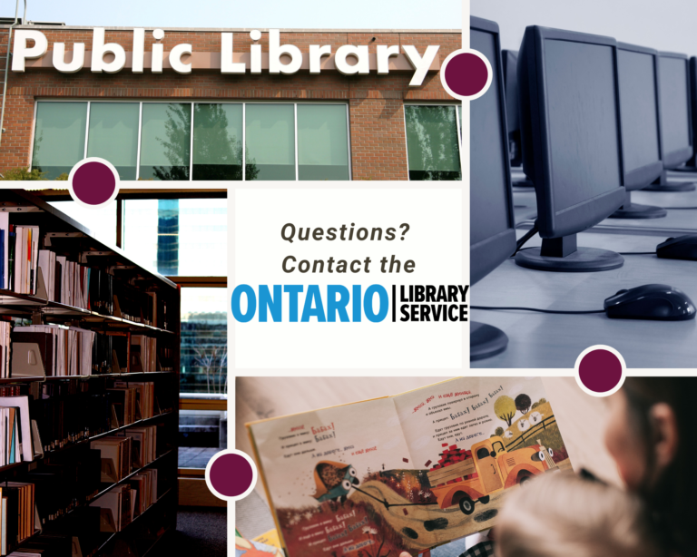 Collage of public library images such as a front door public library sign, computers, bookshelves, and a picture book reading. Centre block reads Questions? Contact the Ontario Library Service and links to the Ontario Library Service website.